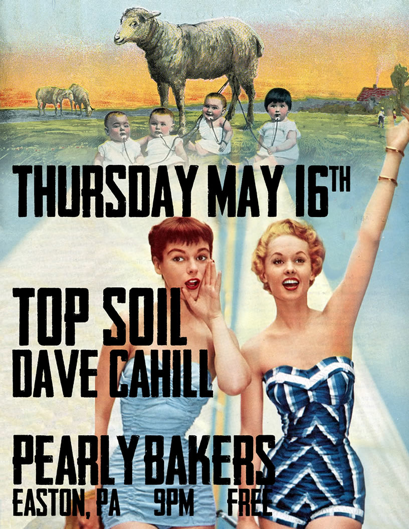 Top Soil & Dave Cahill May 16th at Pearly Bakers in Easton, PA