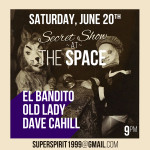 Secret Show June 20th at The Space