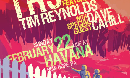 TR3 feat. Tim Reynolds & Dave Cahill February 22 at Havana in New Hope, PA